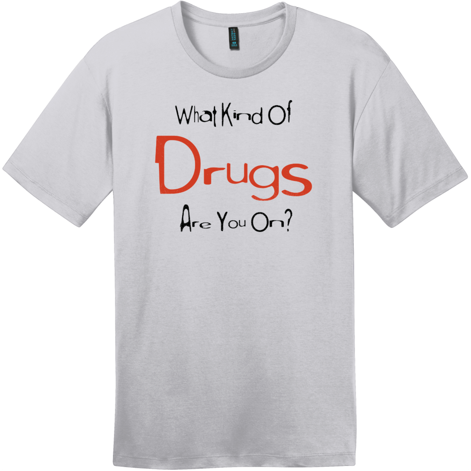 What Kind Of Drugs Are You On T-Shirt Silver District Perfect Weight Tee DT104