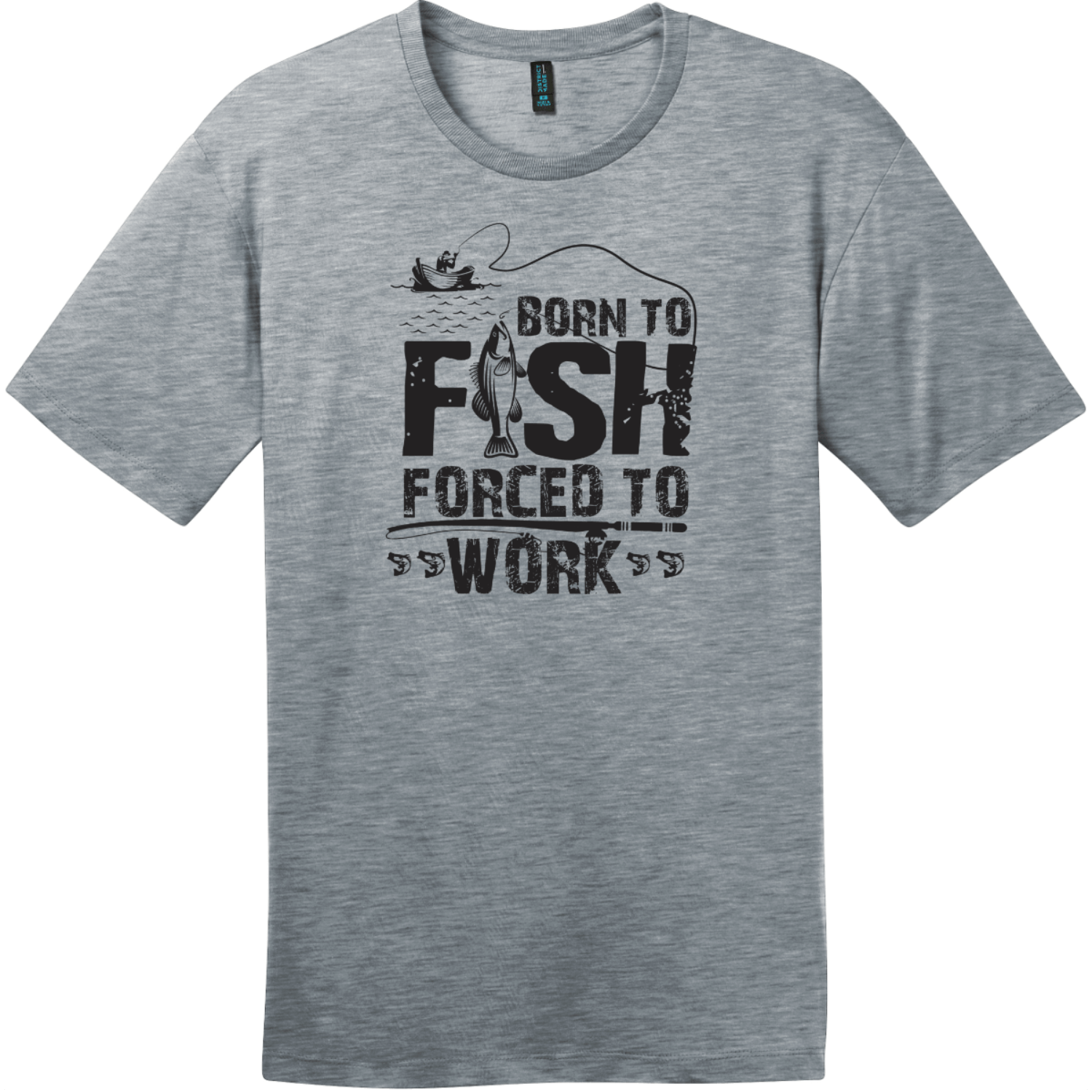 Born To Fish Forced To Work T-Shirt Heathered Steel District Perfect Weight Tee DT104