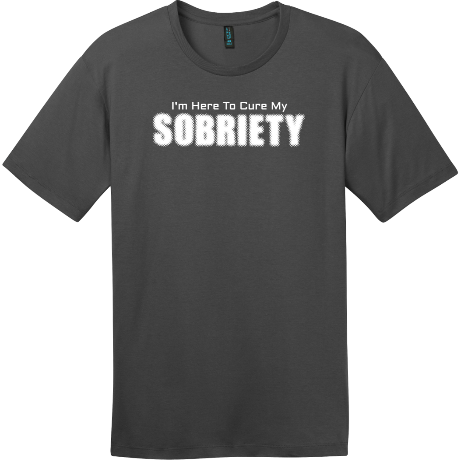 I Am Here To Cure My Sobriety T-Shirt Charcoal District Perfect Weight Tee DT104
