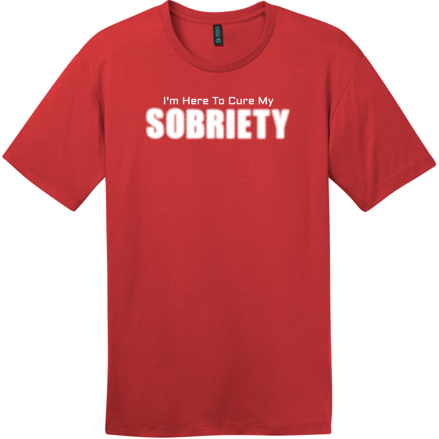 I Am Here To Cure My Sobriety T-Shirt Classic Red District Perfect Weight Tee DT104