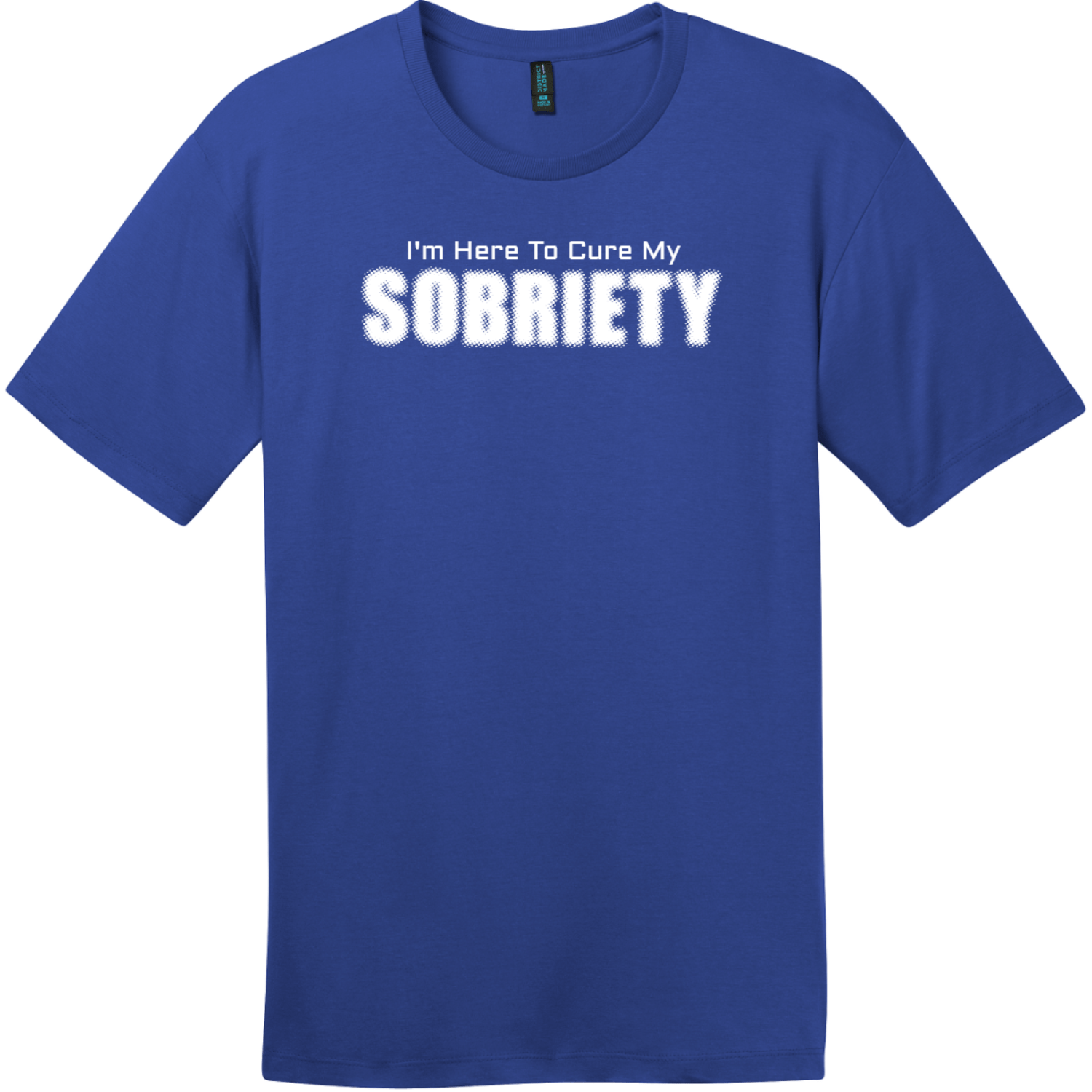I Am Here To Cure My Sobriety T-Shirt Deep Royal District Perfect Weight Tee DT104
