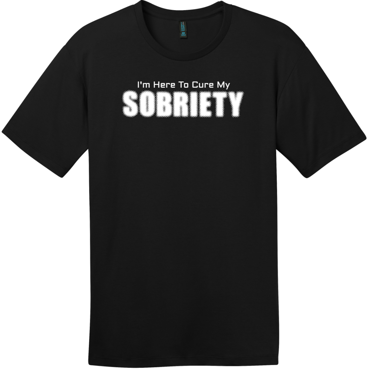 I Am Here To Cure My Sobriety T-Shirt Jet Black District Perfect Weight Tee DT104
