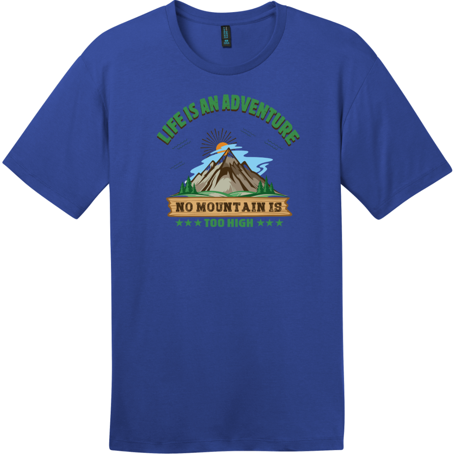 Life Is An Adventure No Mountain Too High T-Shirt Deep Royal District Perfect Weight Tee DT104