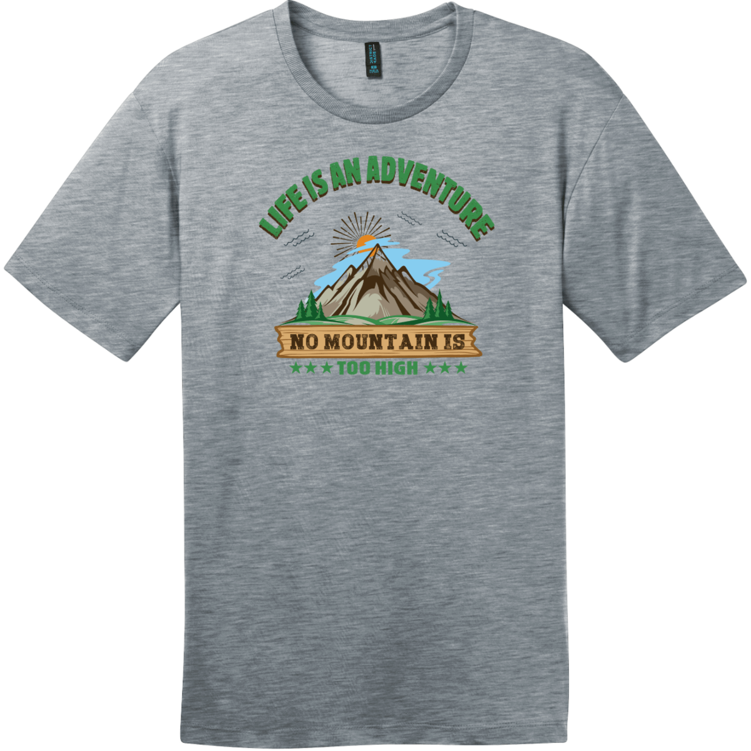 Life Is An Adventure No Mountain Too High T-Shirt Heathered Steel District Perfect Weight Tee DT104