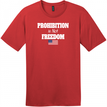 Prohibition Is Not Freedom T-Shirt Classic Red District Perfect Weight Tee DT104