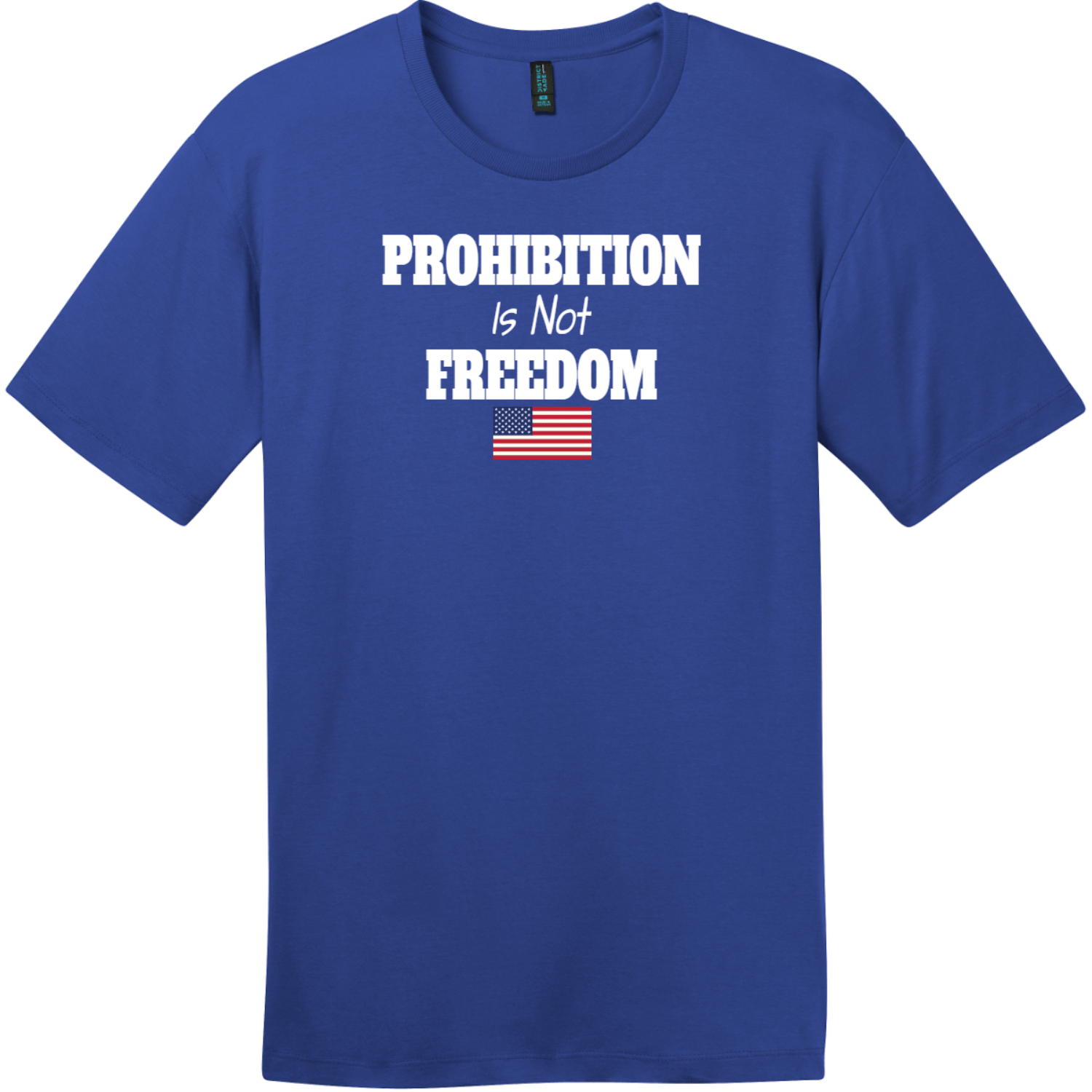 Prohibition Is Not Freedom T-Shirt Deep Royal District Perfect Weight Tee DT104