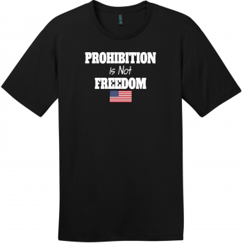 Prohibition Is Not Freedom T-Shirt Jet Black District Perfect Weight Tee DT104