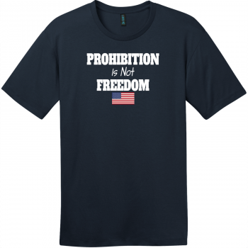 Prohibition Is Not Freedom T-Shirt New Navy District Perfect Weight Tee DT104