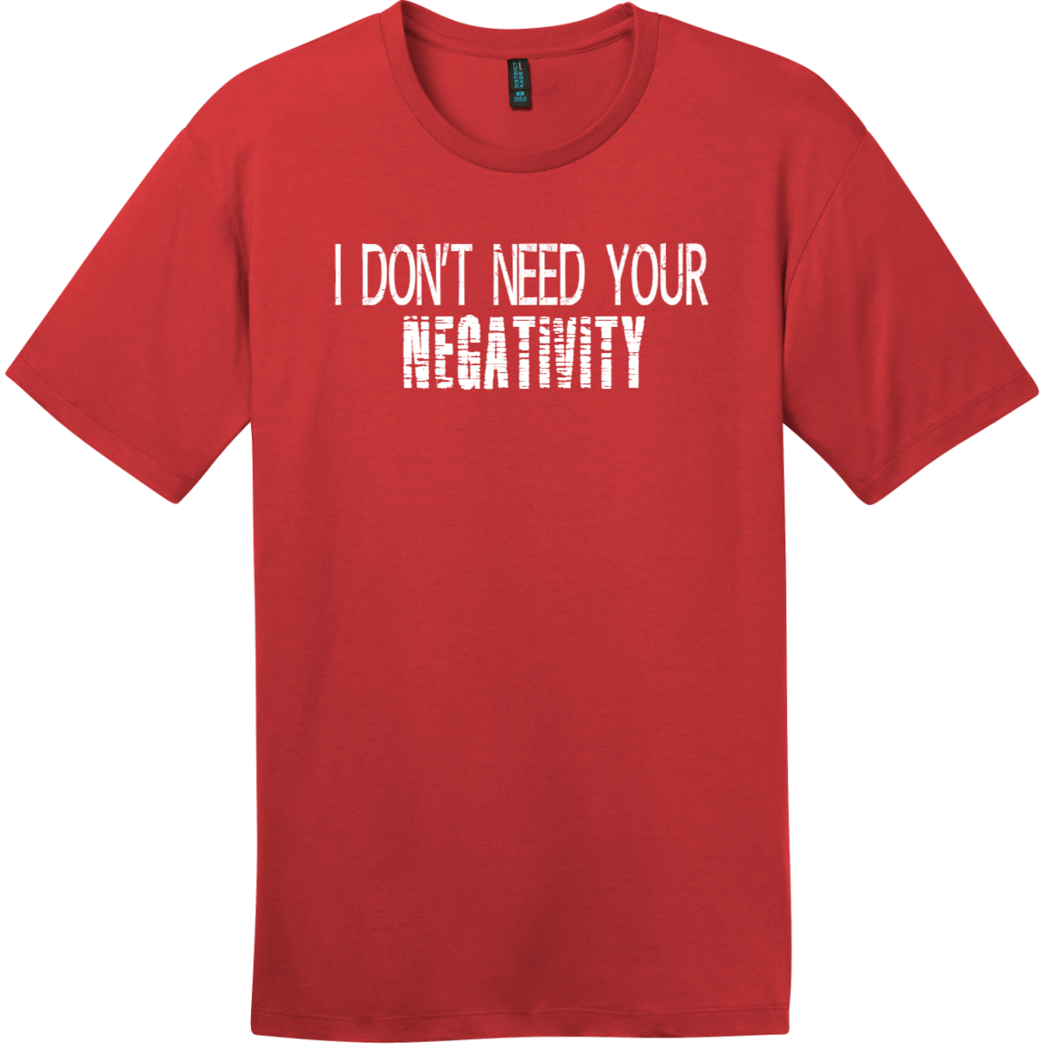 I Don't Need Your Negativity T-Shirt Classic Red District Perfect Weight Tee DT104