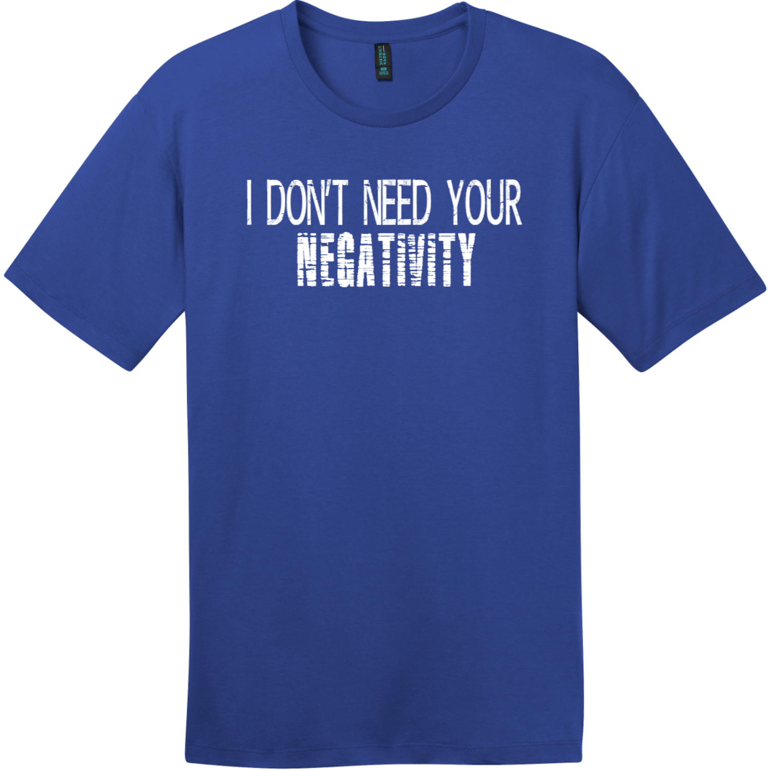 I Don't Need Your Negativity T-Shirt Deep Royal District Perfect Weight Tee DT104