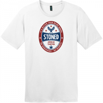 Stoned It's Better Than Being Drunk T-Shirt Bright White District Perfect Weight Tee DT104