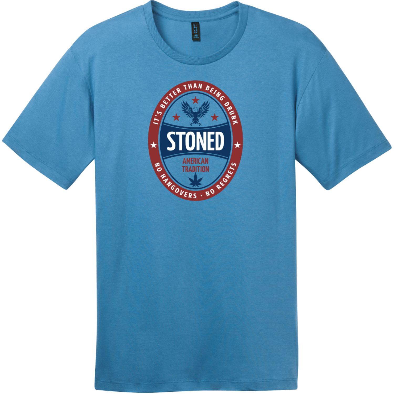 Stoned It's Better Than Being Drunk T-Shirt Clean Denim District Perfect Weight Tee DT104