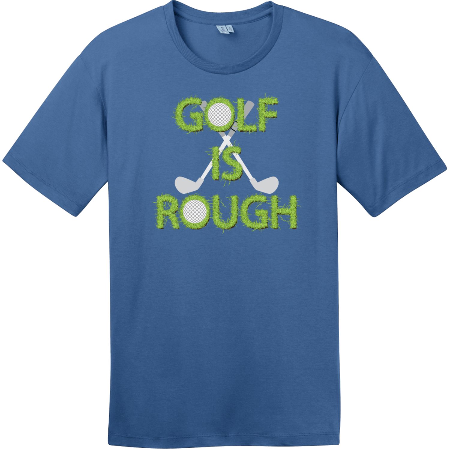 Golf Is Rough Funny Golf T-Shirt Maritime Blue District Perfect Weight Tee DT104
