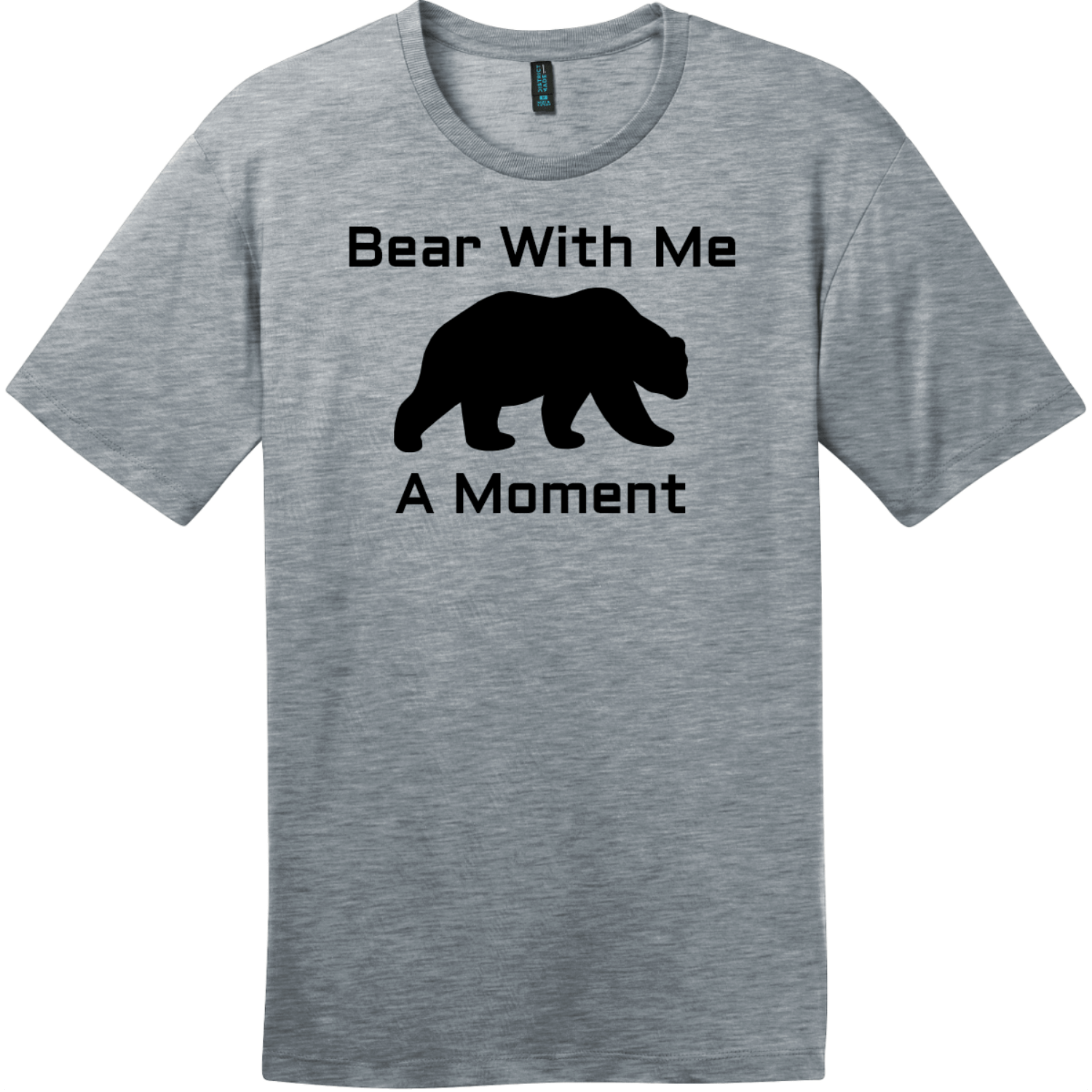 Bear With Me A Moment T-Shirt Heathered Steel District Perfect Weight Tee DT104