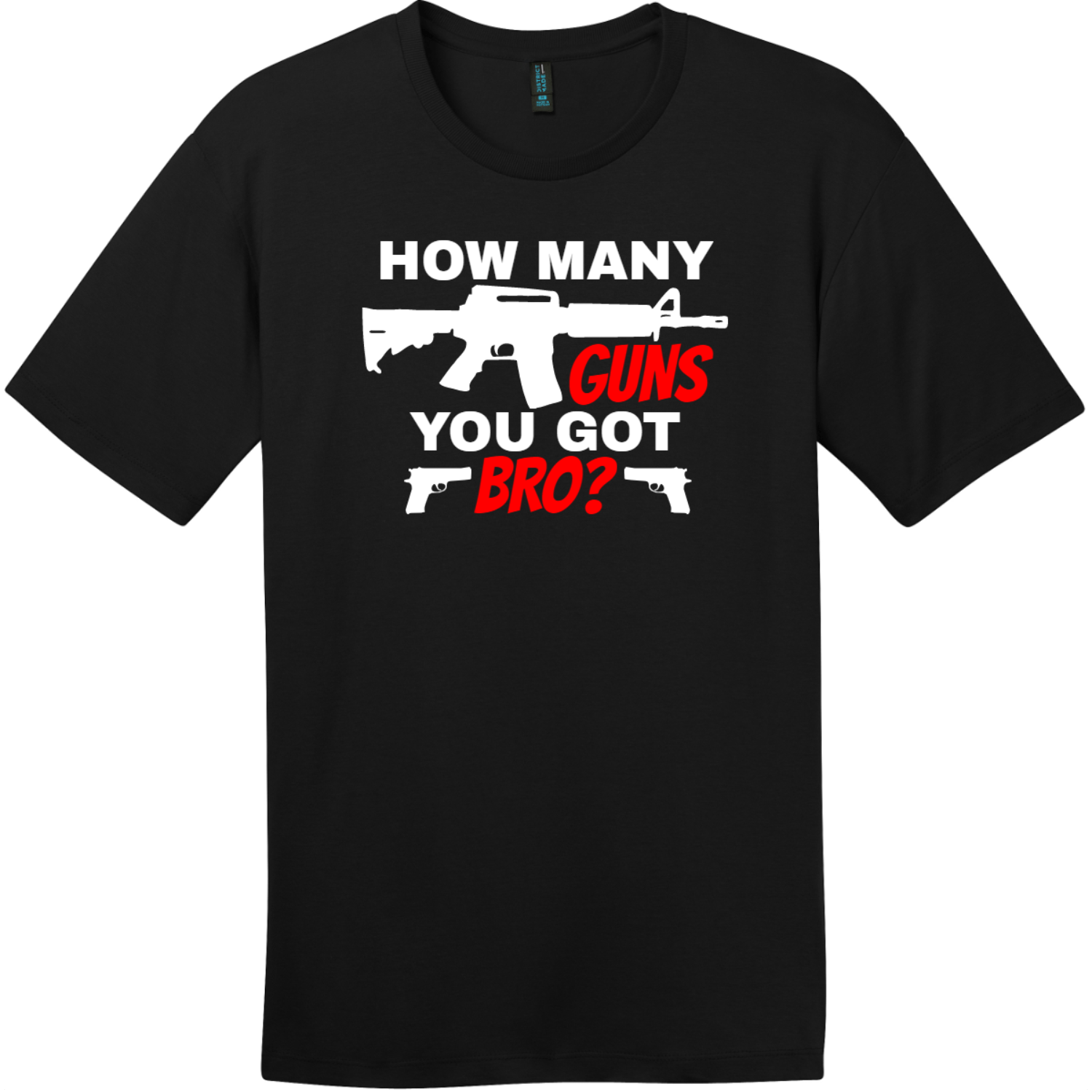 How Many Guns You Got Bro T-Shirt Jet Black District Perfect Weight Tee DT104