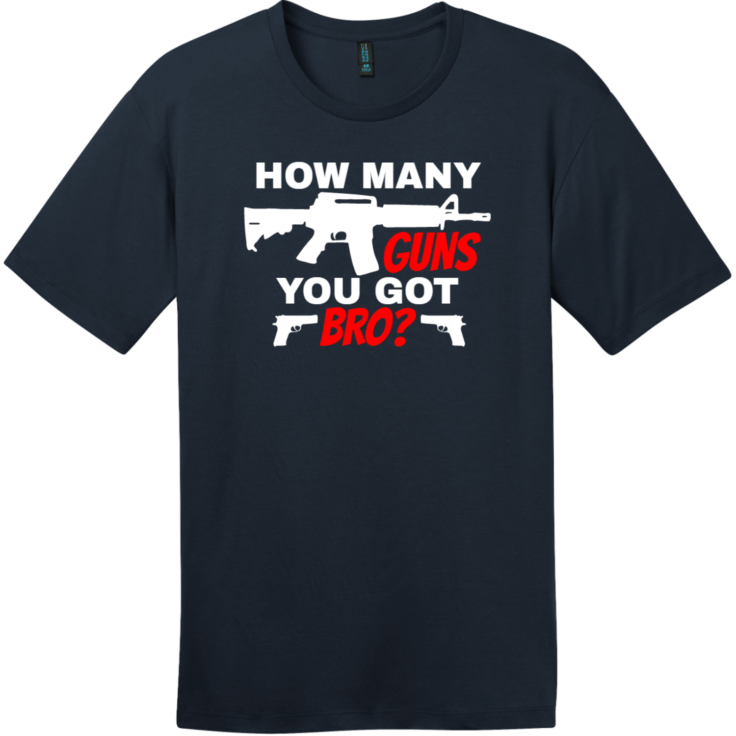 How Many Guns You Got Bro T-Shirt New Navy District Perfect Weight Tee DT104