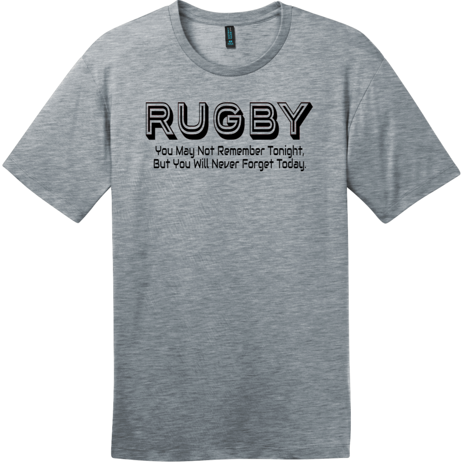Rugby You May Not Remember Tonight T-Shirt Heathered Steel District Perfect Weight Tee DT104