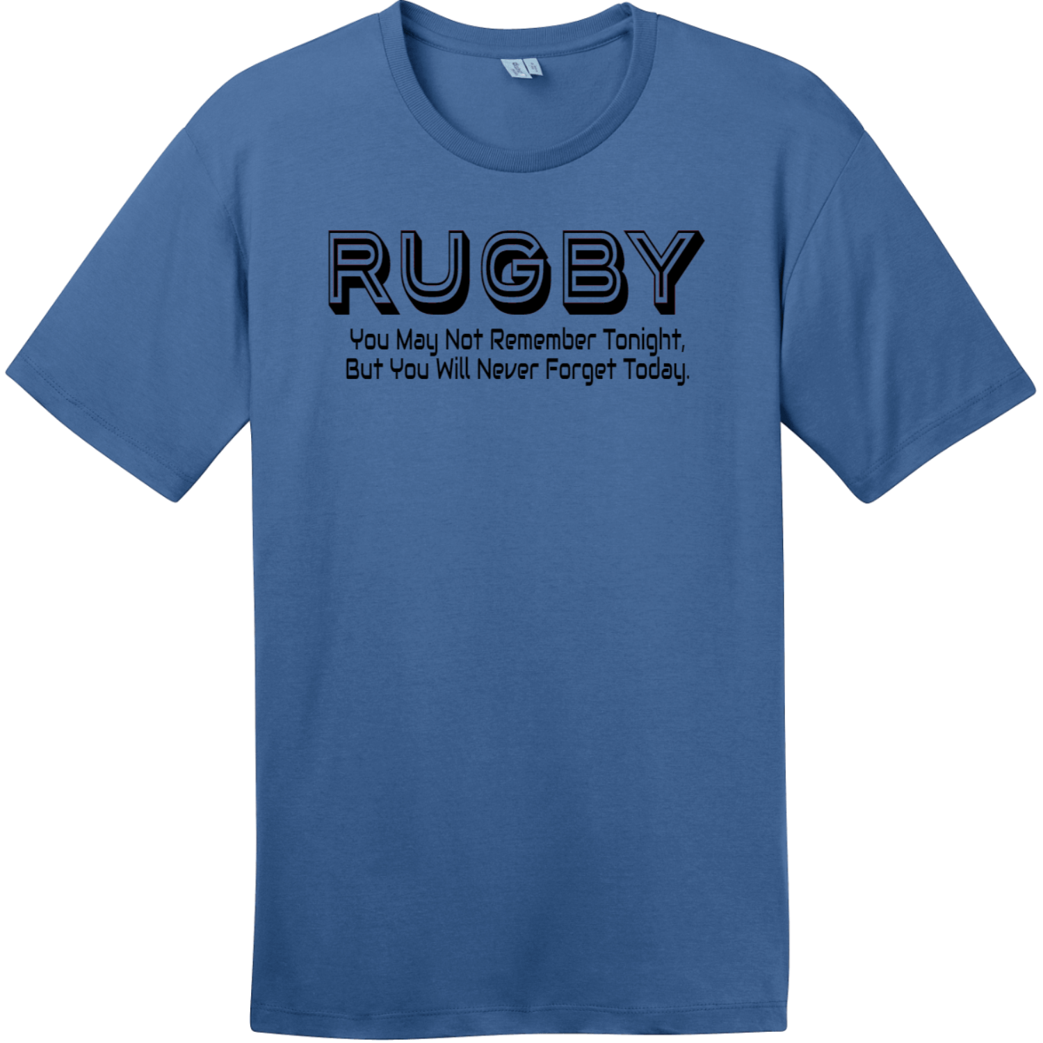 Rugby You May Not Remember Tonight T-Shirt Maritime Blue District Perfect Weight Tee DT104