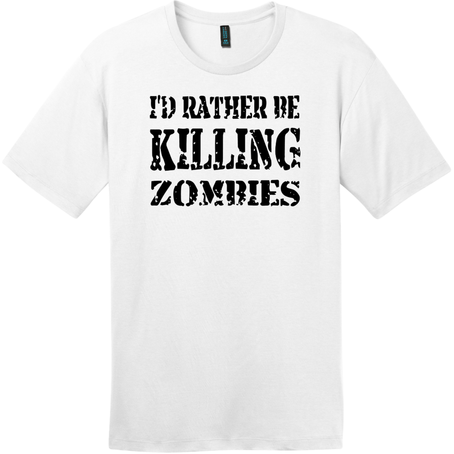 I'd Rather Be Killing Zombies T-Shirt Bright White District Perfect Weight Tee DT104