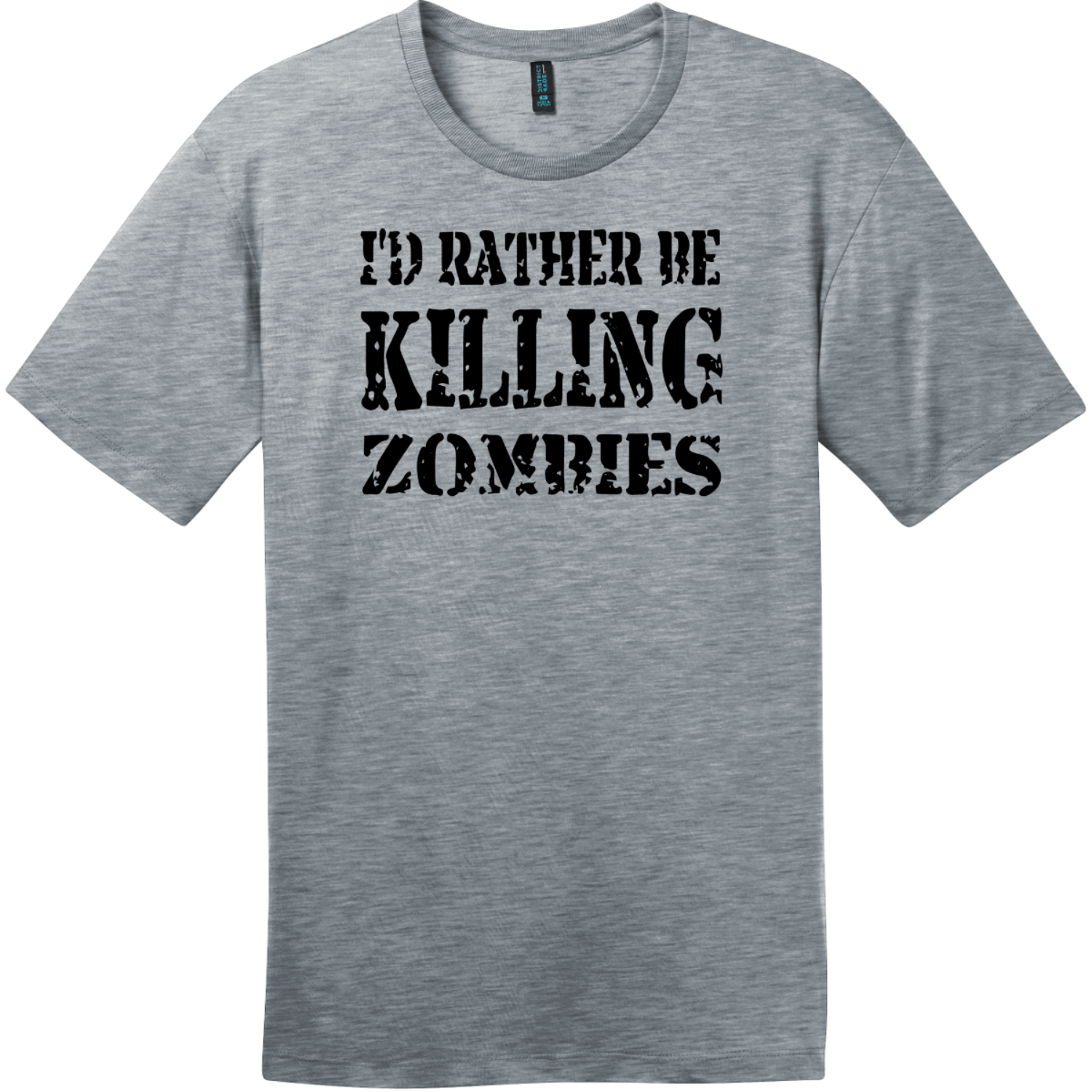 I'd Rather Be Killing Zombies T-Shirt Heathered Steel District Perfect Weight Tee DT104