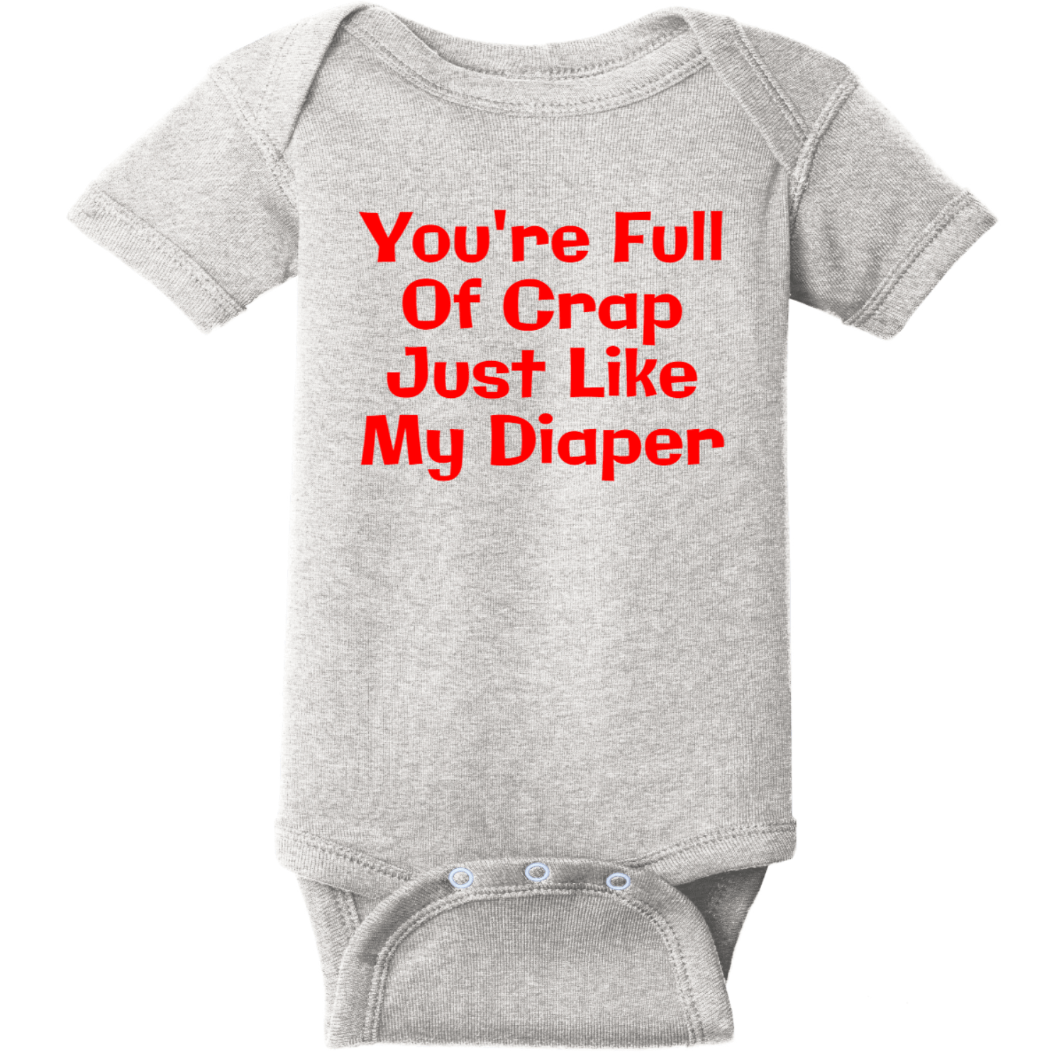 You Are Full Of Crap Like My Diaper Baby Bodysuit Heather Rabbit Skins Infant Short Sleeve Infant Rib Bodysuit RS4400
