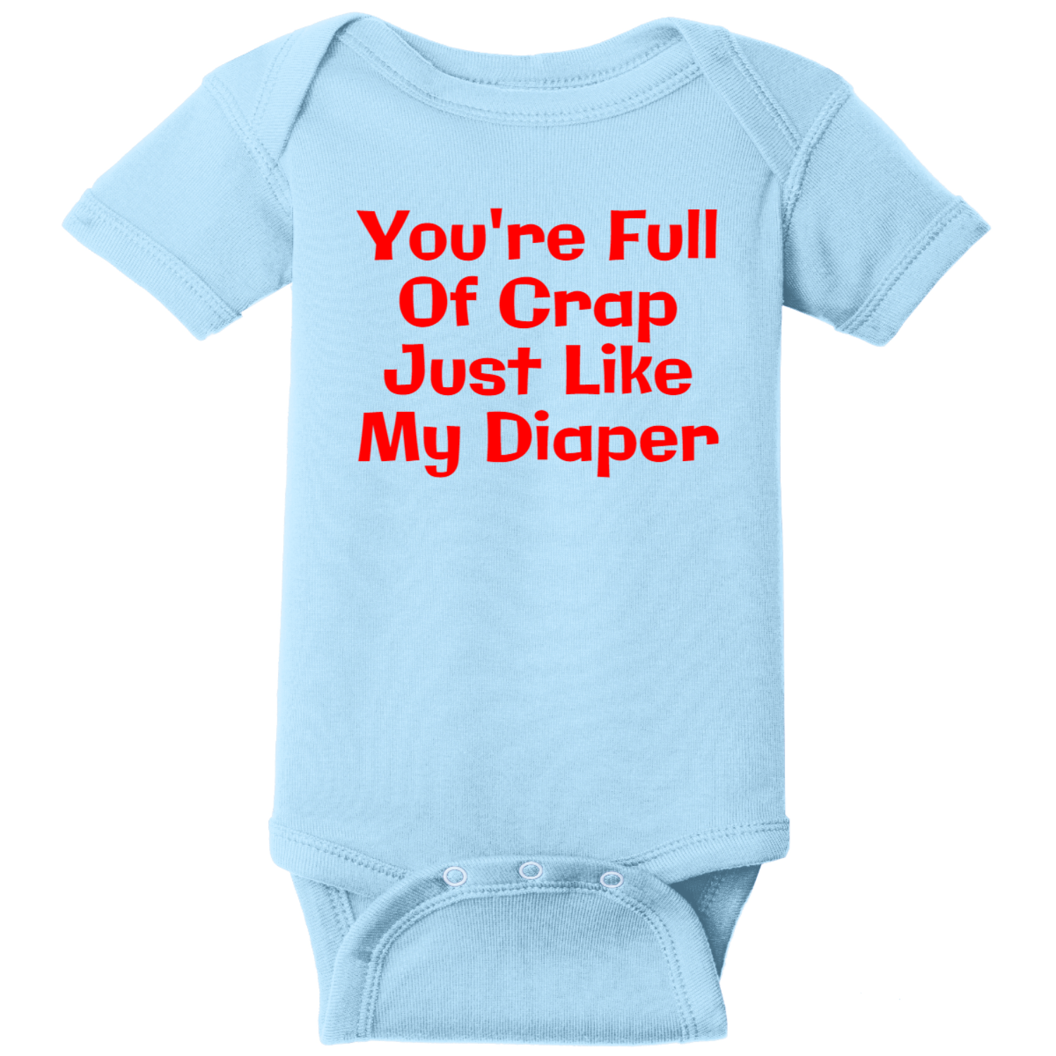 You Are Full Of Crap Like My Diaper Baby Bodysuit Light Blue Rabbit Skins Infant Short Sleeve Infant Rib Bodysuit RS4400