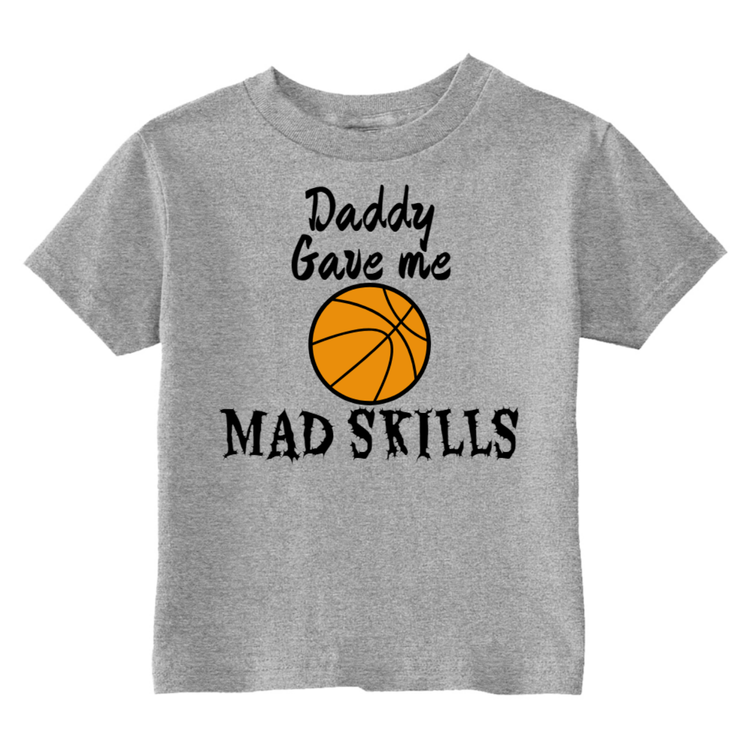 Daddy Gave Me Mad Basketball Skills Toddler T-Shirt Gray