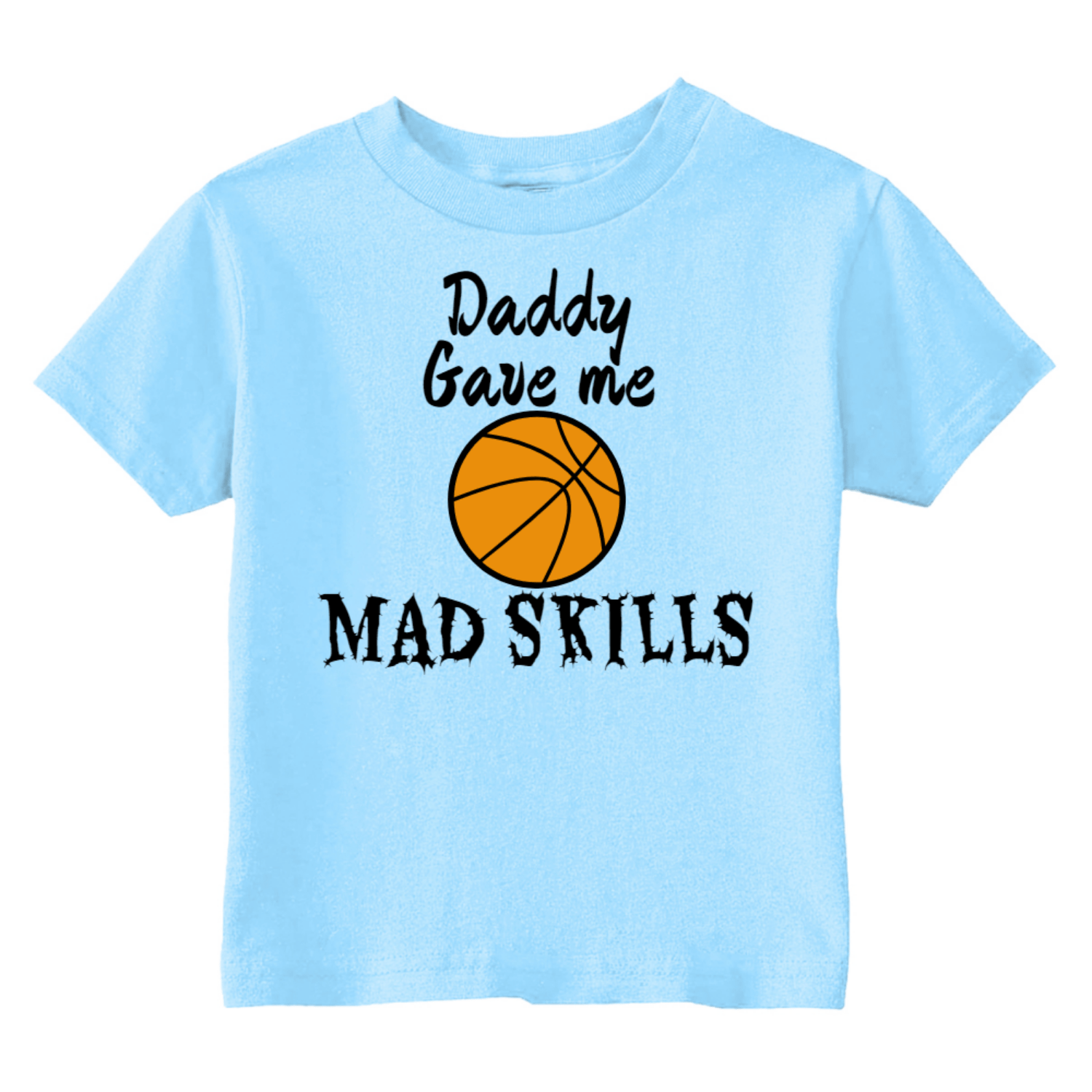 Daddy Gave Me Mad Basketball Skills Toddler T-Shirt Light Blue