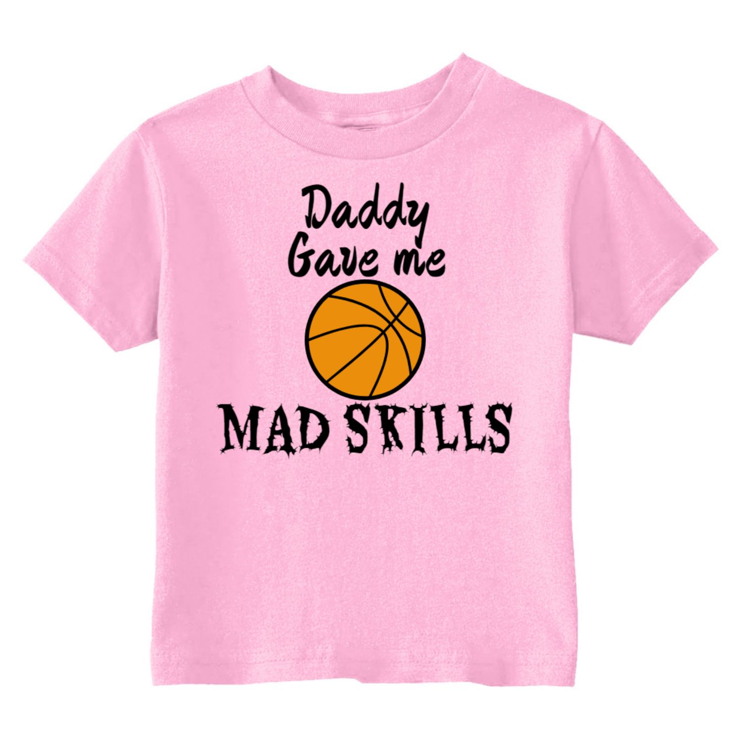 Daddy Gave Me Mad Basketball Skills Toddler T-Shirt Light Pink