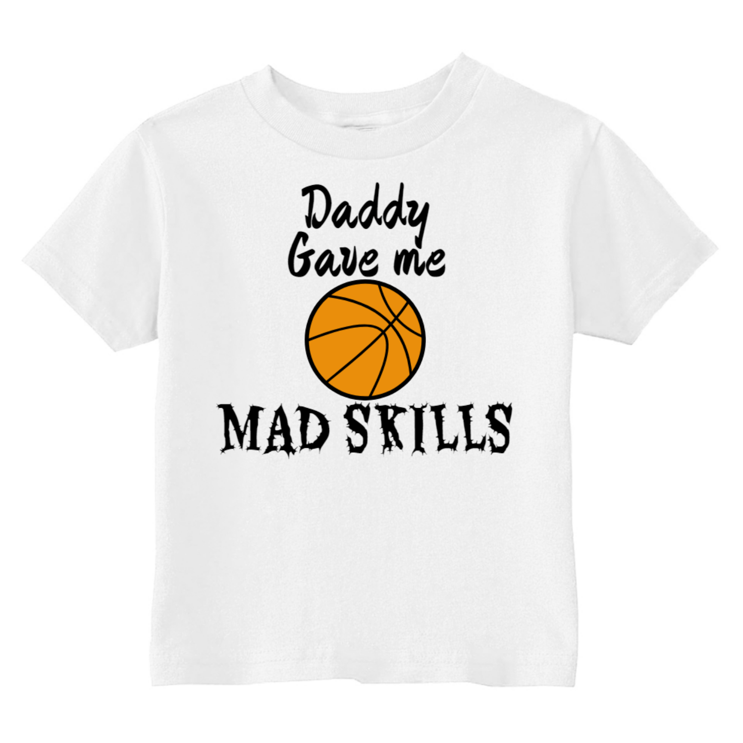 Daddy Gave Me Mad Basketball Skills Toddler T-Shirt White