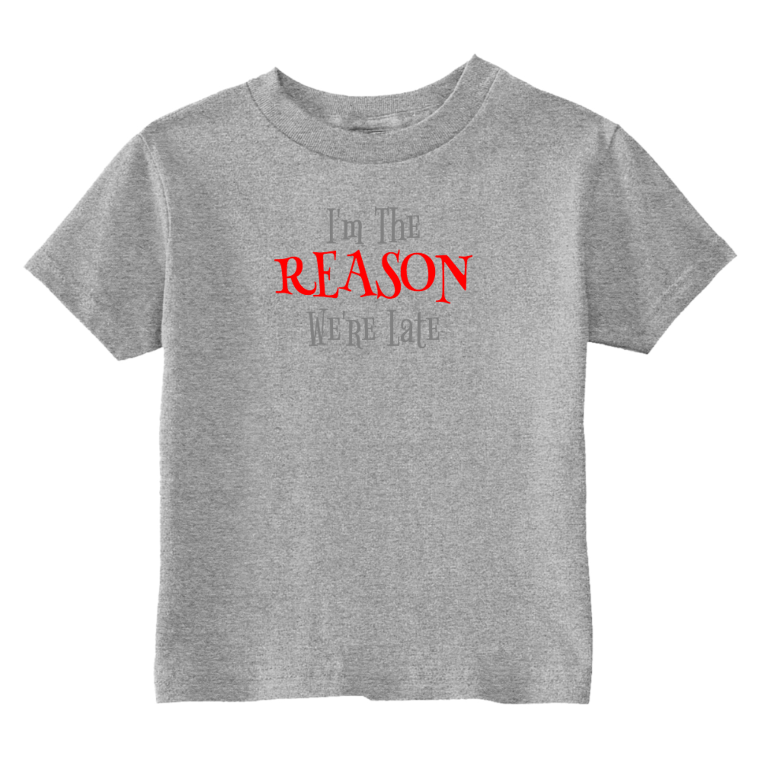 I'm The Reason We're Late Toddler T-Shirt Gray