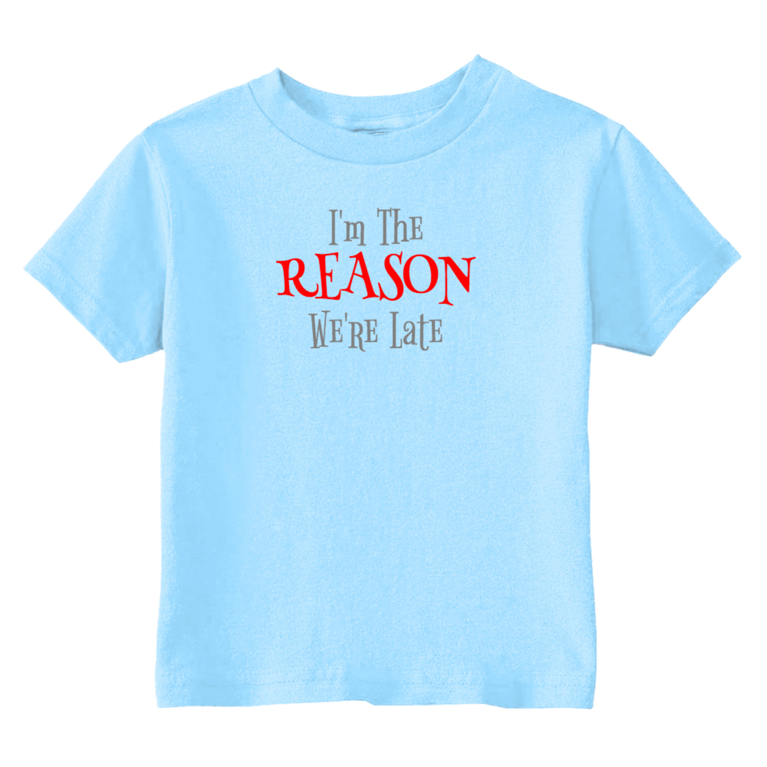 I'm The Reason We're Late Toddler T-Shirt Light Blue