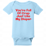 You Are Full Of Crap Like My Diaper Baby Bodysuit